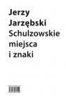 Schulzowskie miejsca i znaki Jarzębski Jerzy