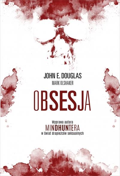 """Obsesja. Wyprawa autora """"Mindhuntera"""" w świat drapieżców seksualnych John Douglas, Mark Olshaker"""