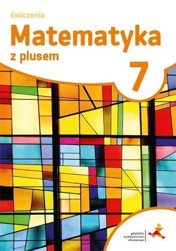 Matematyka z plusem 7. Ćwiczenia M. Dobrowolska, M. Jucewicz, M. Karpiński