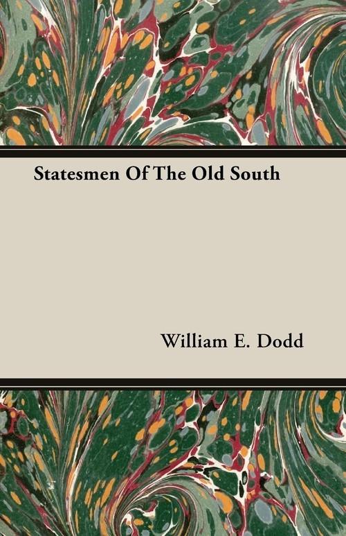 Statesmen Of The Old South Dodd William E.
