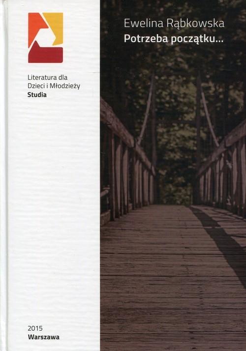 Potrzeba początku: kategoria dzieciństwa w polskiej współczesnej prozie wspomnieniowej Rąbkowska Ewelina