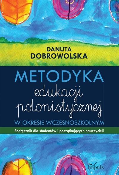 Metodyka edukacji polonistycznej Danuta Dobrowolska