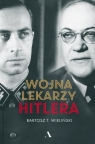 Wojna lekarzy Hitlera Wieliński Bartosz T.