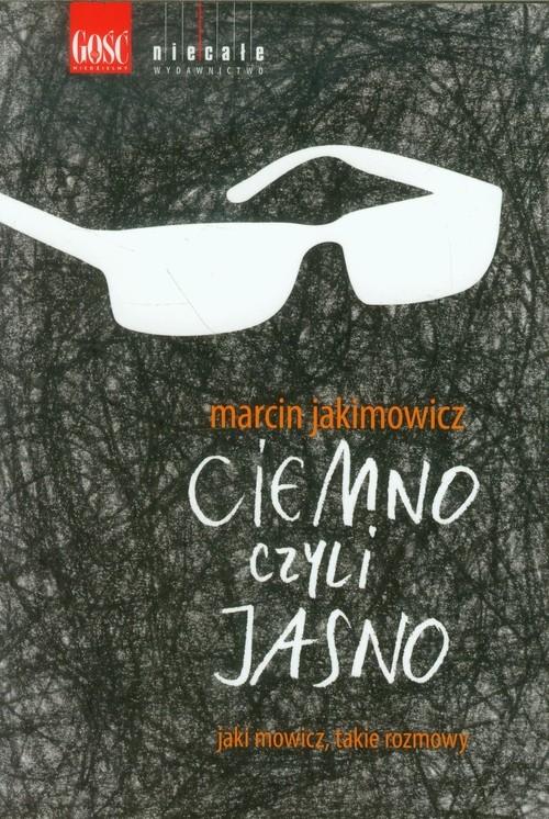 Ciemno czyli jasno Jakimowicz Marcin