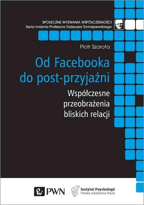 Od Facebooka do post-przyjaźni. Szarota Piotr
