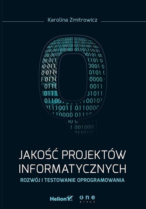 Jakość projektów informatycznych Rozwój i testowanie oprogramowania (Uszkodzona okładka) Zmitrowicz Karolina