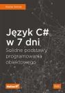 Język C# w 7 dni. Solidne podstawy programowania obiektowego Gaurav Aroraa