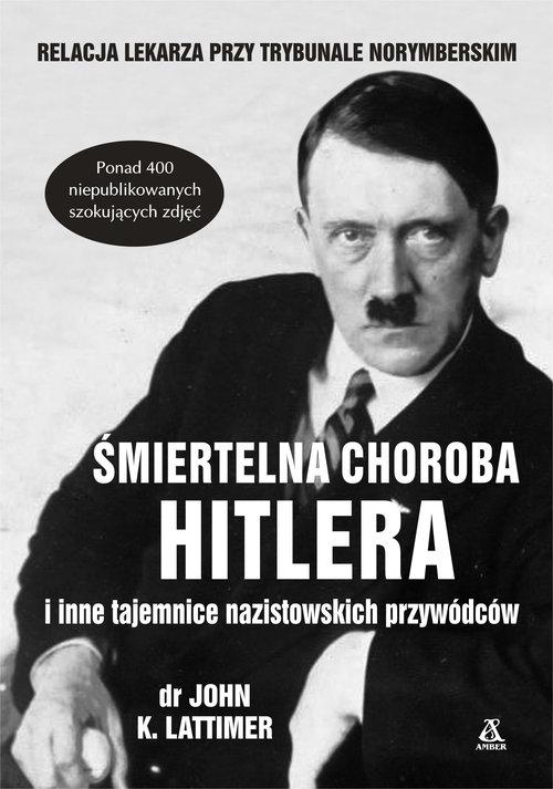 Śmiertelna choroba Hitlera i inne tajemnice nazistowskich przywódców Lattimer John K.