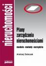 Plany zarządzania nieruchomościami Modele, metody, narzędzia Sobczak Andrzej