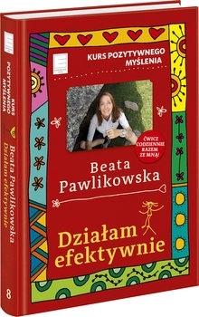 Kurs pozytywnego myślenia. Działam efektywnie Beata Pawlikowska