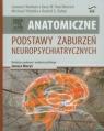 Anatomiczne podstawy zaburzeń neuropsychiatrycznych  Heimer Lennart, Hoesen Gary W., Trimble Michael, Zahm Daniel S.