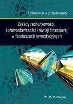 Zasady rachunkowości sprawozdawczości i rewizji finansowej w funduszach inwestycyjnych Szczepankiewicz Elżbieta Izabela