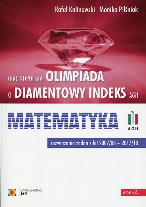 Ogólnopolska Olimpiada o Diamentowy Indeks AGH Matematyka Kalinowski Rafał, Pilśniak Monika