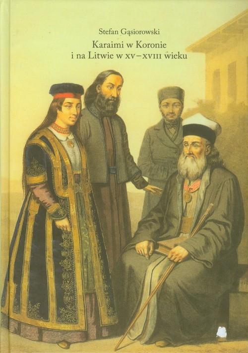 Karaimi w Koronie i na Litwie w XV-XVIII wieku Gąsiorowski Stefan