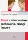 Dzieci z zaburzeniami zachowania emocji i mowy Tarkowski Zbigniew