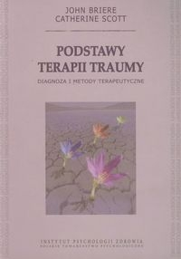Podstawy terapii traumy Briere John, Scott Catherine