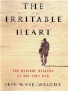 Irritable Heart Medical Mystery of Gulf War Jeff Wheelwright,  Wheelwright