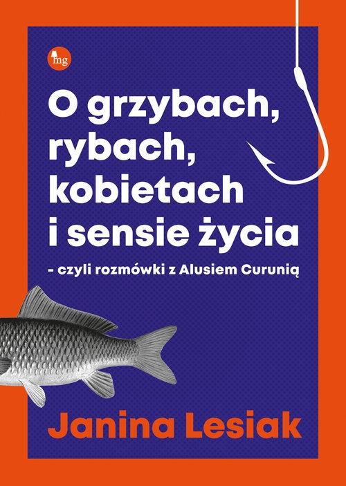 O grzybach, rybach, kobietach i sensie życia. Lesiak Janina