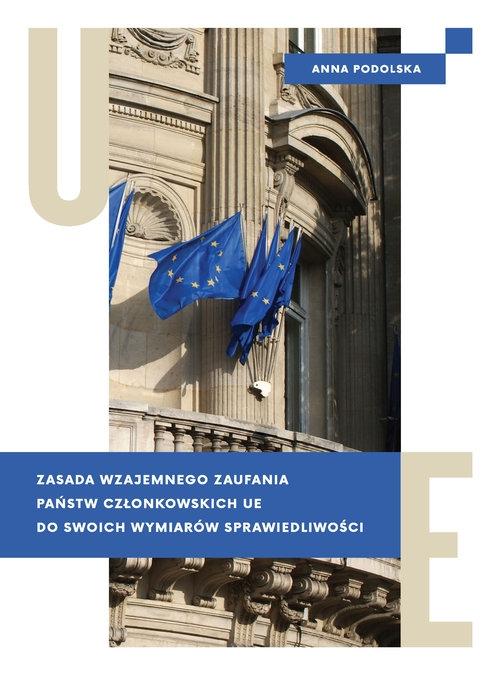 Zasada wzajemnego zaufania państw członkowskich UE do swoich wymiarów sprawiedliwości Podolska Anna