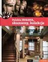 Polskie muzea skanseny kolekcje Piękne ciekawe wyjątkowe