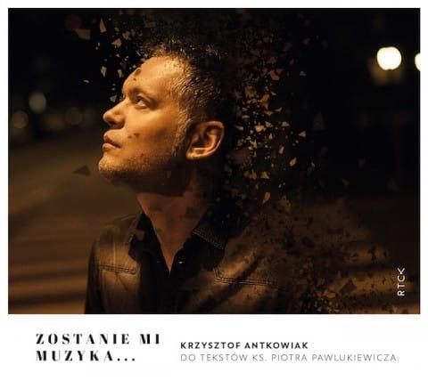 Zostanie mi muzyka Krzysztof Antkowiak, ks. Piotr Pawlukiewicz