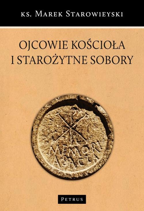 Ojcowie Kościoła i starożytne sobory Starowieyski Marek