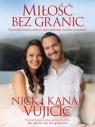 Miłość bez granic Niezwykła historia miłości, która pokonuje Vujicic Nick, Vujicic Kanae