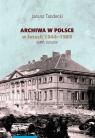 Archiwa w Polsce w latach 1944-1989 Tandecki Janusz