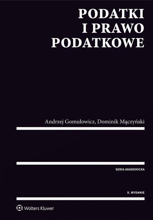 Podatki i prawo podatkowe Gomułowicz Andrzej, Mączyński Dominik