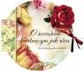 O szczęściu kwitnącym jak róża Słowa i przepisy pełne cudowności
