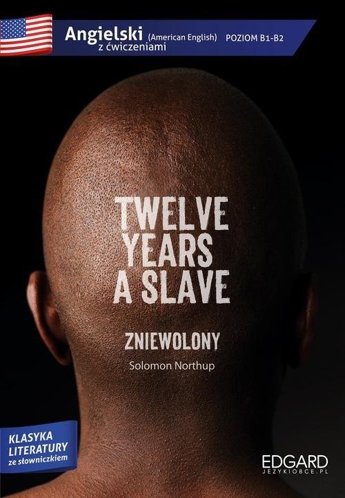 Twelve years a slave/Zniewolony. Adaptacja klasyki z ćwiczeniami Northup Solomon