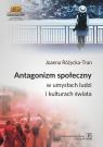 Antagonizm społeczny w umysłach ludzi i kulturach świata Różycka-Tran Joanna