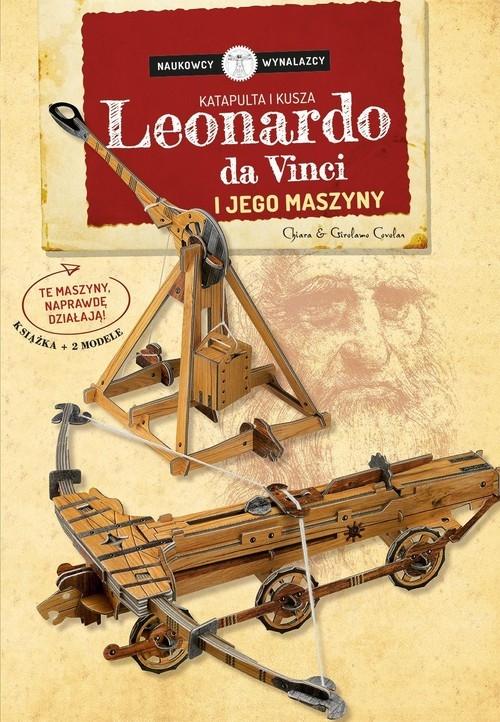 Leonardo Da Vinci i jego maszyny Katapulta i kusza Naukowcy Wynalazcy Covolan Chiara