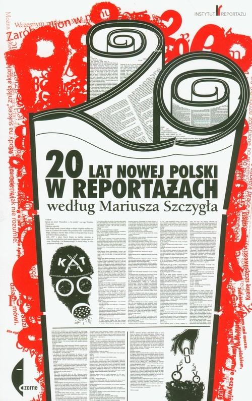 20 lat nowej Polski w reportażach według Mariusza Szczygła - książka
