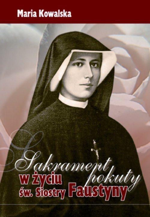 Sakrament pokuty w życiu św Siostry Faustyny Kowalska Maria