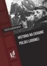 Historia na ekranie Polski Ludowej Kurpiewski Piotr