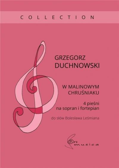 W malinowym chruśniaku 4 pieśni na sopran i.. Grzegorz Duchnowski