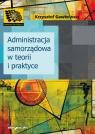 Administracja samorządowa w teorii i praktyce Gawkowski Krzysztof