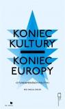 Koniec kultury - koniec Europy red. Pascal Gielen