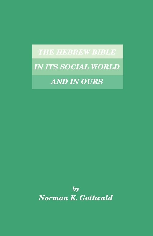 The Hebrew Bible in Its Social World and in Ours Gottwald Norman K.