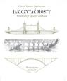 Jak czytać mosty Konstrukcje łączące stulecia Denison Edward, Ian Stewart