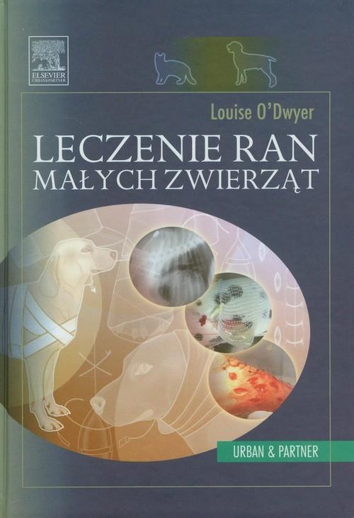 Leczenie ran małych zwierząt O'Dwyer Louise