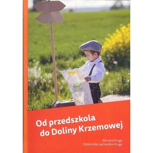 Od przedszkola do Doliny Krzemowej Fruga Bernard, Lachendro-Fruga Dobromiła