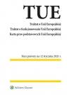 Traktat o Unii Europejskiej Traktat o funkcjonowaniu Unii Europejskiej. Karta Opracowanie zbiorowe