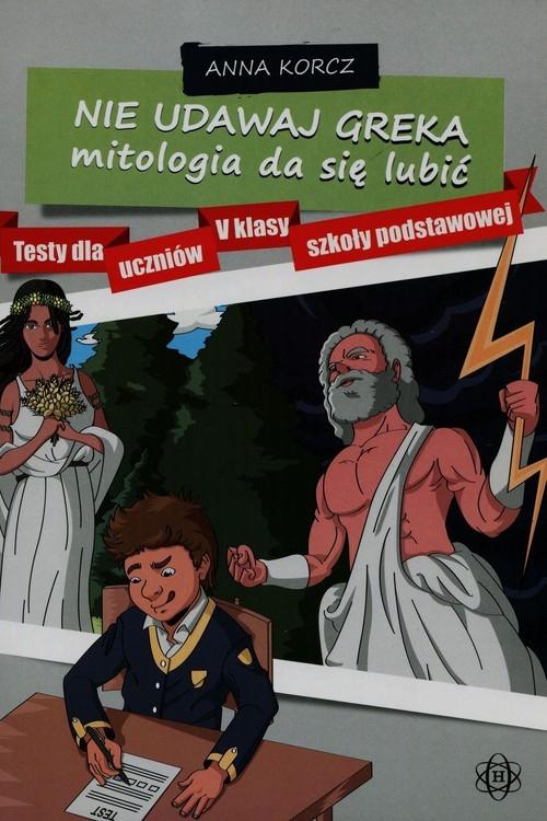 Nie udawaj Greka mitologia da się lubić Korcz Anna