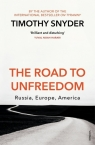 The Road to Unfreedom Russia, Europe, America Snyder Timothy
