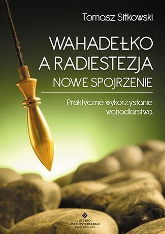 Wahadełko a radiestezja Nowe spojrzenie Sitkowski Tomasz