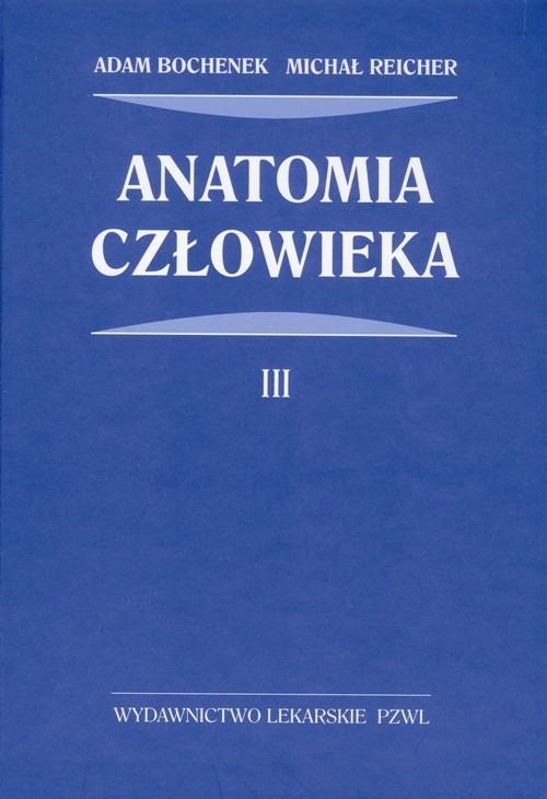 Anatomia człowieka Tom 3 Bochenek Adam, Reicher Michał