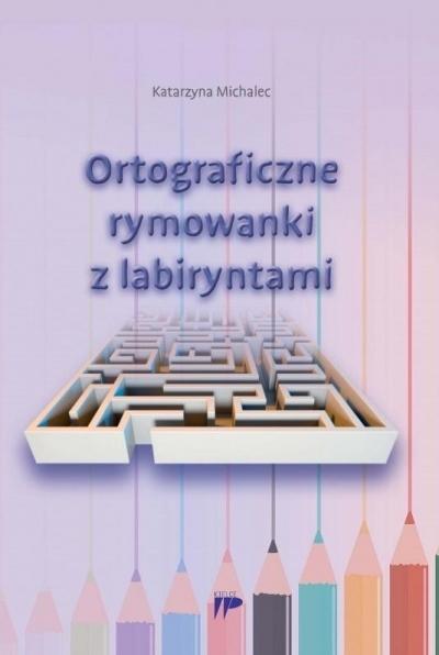 Ortograficzne rymowanki z labiryntami Katarzyna Michalec