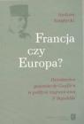 Francja czy Europa Dziedzictwo generała de Gaulle'a w polityce V Szeptycki Andrzej